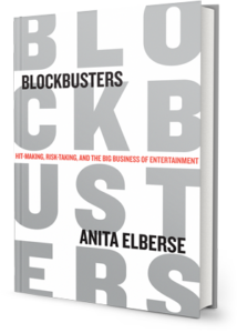 Blockbusters: Hit-making, Risk-taking, and the Big Business of Entertainment, Anita Elberse (Author)